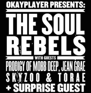 Okayplayer Presents The Soul Rebels In Concert At Brooklyn Bowl With Prodigy, Jean Grae, Skyzoo, Torae & Special Guest On August 15th.